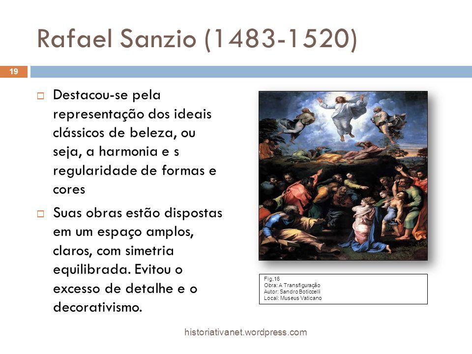 Rafael Sanzio (1483-1520) Destacou-se pela representação dos ideais clássicos de beleza, ou seja, a harmonia e s regularidade de formas e cores Suas obras estão dispostas em um espaço amplos, claros, com simetria equilibrada.