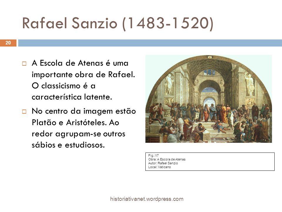 Rafael Sanzio (1483-1520) A Escola de Atenas é uma importante obra de Rafael. O classicismo é a característica latente. No centro da imagem estão Plat