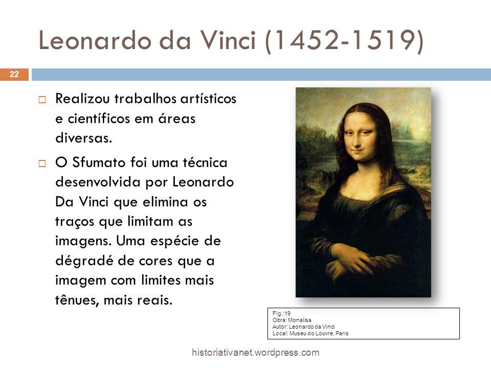Leonardo da Vinci (1452-1519) Realizou trabalhos artísticos e científicos em áreas diversas. O Sfumato foi uma técnica desenvolvida por Leonardo Da Vi