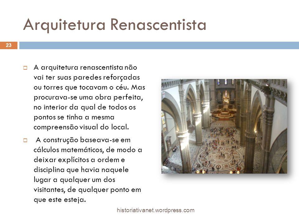 Arquitetura Renascentista A arquitetura renascentista não vai ter suas paredes reforçadas ou torres que tocavam o céu. Mas procurava-se uma obra perfe