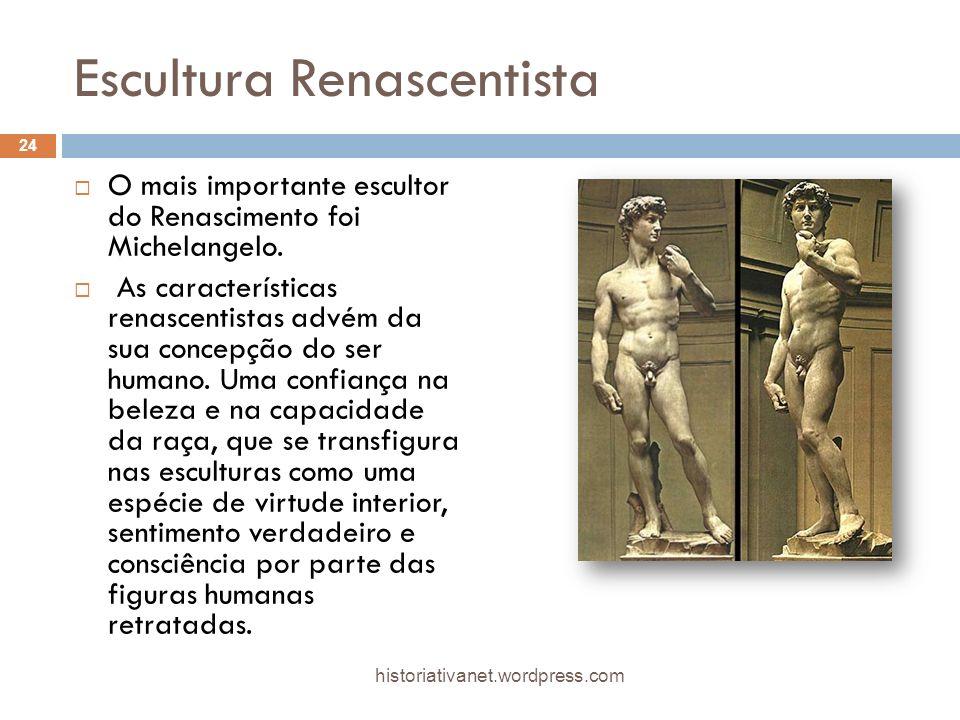 Escultura Renascentista O mais importante escultor do Renascimento foi Michelangelo. As características renascentistas advém da sua concepção do ser h
