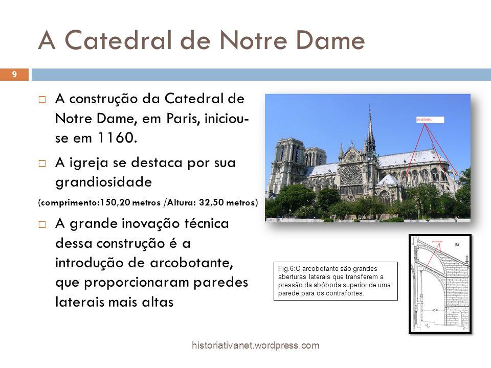 A Catedral de Notre Dame A construção da Catedral de Notre Dame, em Paris, iniciou- se em 1160. A igreja se destaca por sua grandiosidade (comprimento