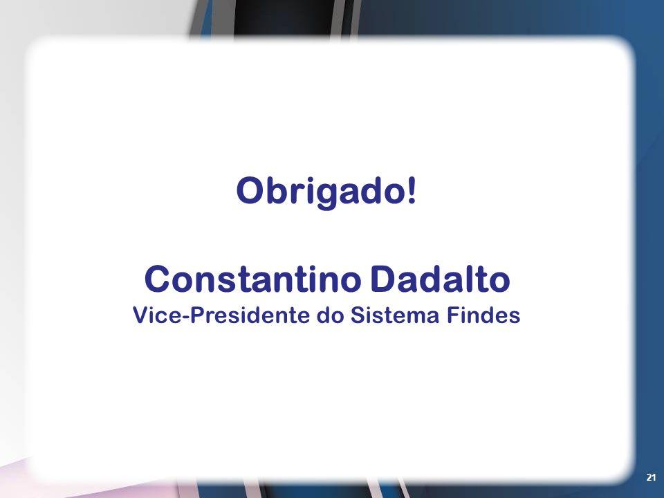 21 Obrigado! Constantino Dadalto Vice-Presidente do Sistema Findes