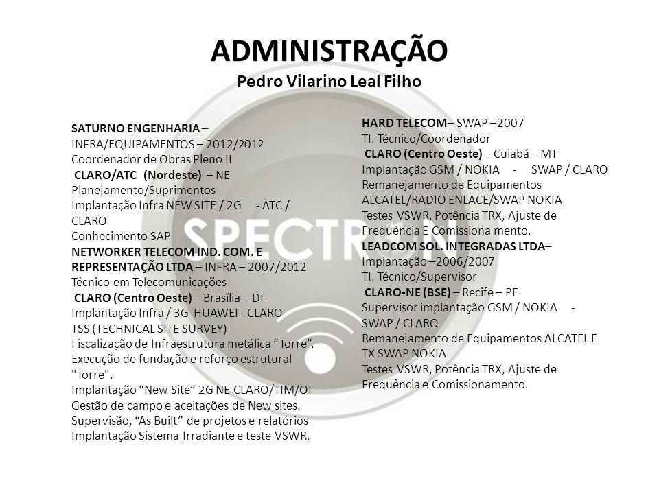 ADMINISTRAÇÃO Pedro Vilarino Leal Filho HARD TELECOM– SWAP –2007 TI. Técnico/Coordenador CLARO (Centro Oeste) – Cuiabá – MT Implantação GSM / NOKIA -