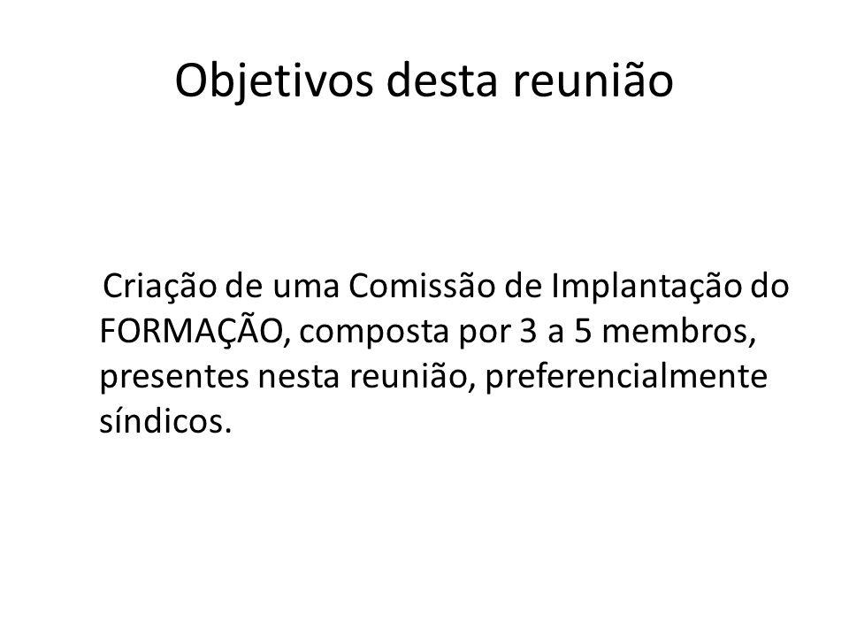 Objetivos desta reunião Criação de uma Comissão de Implantação do FORMAÇÃO, composta por 3 a 5 membros, presentes nesta reunião, preferencialmente sín