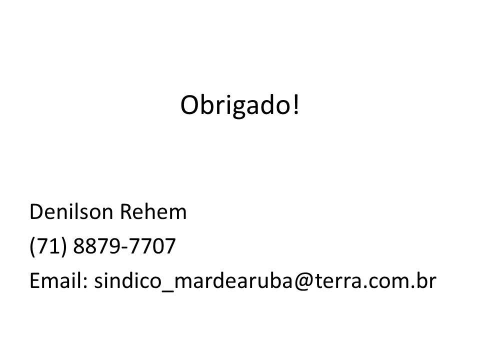 Obrigado! Denilson Rehem (71) 8879-7707 Email: sindico_mardearuba@terra.com.br
