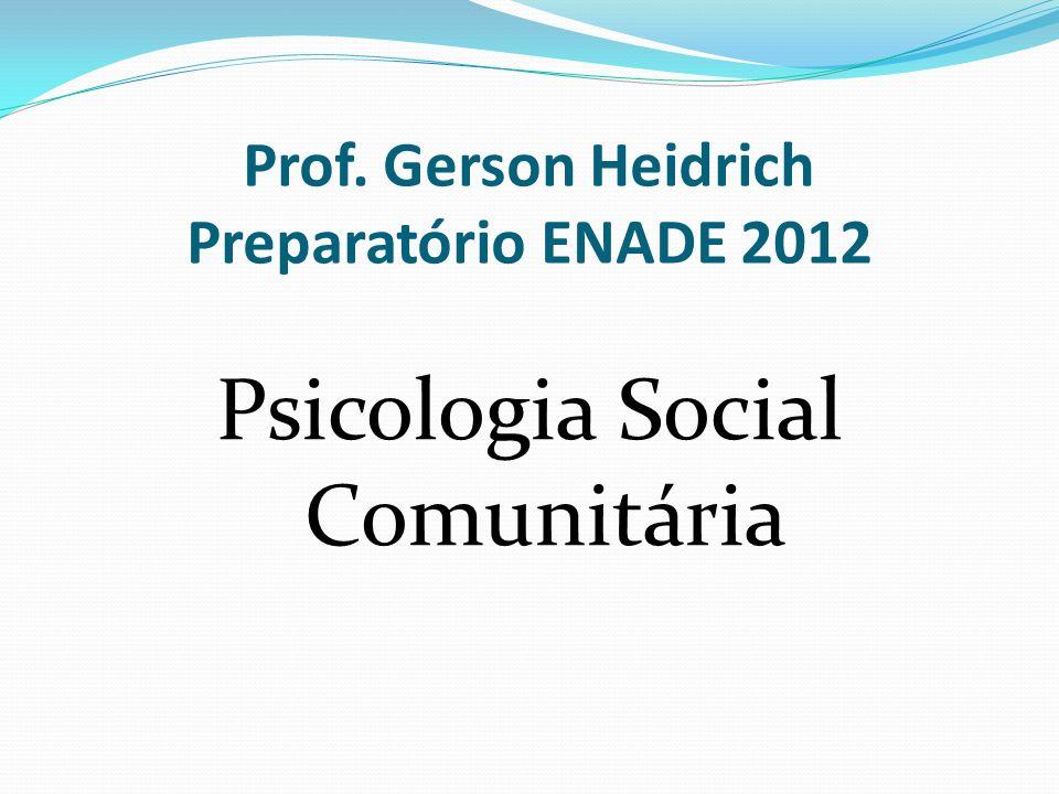 Prof. Gerson Heidrich Preparatório ENADE 2012 Psicologia Social Comunitária