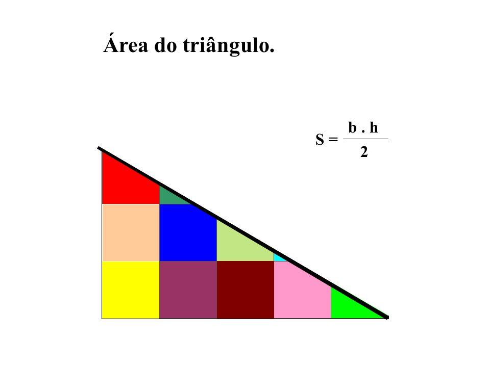 S = b. h 2 Área do triângulo.