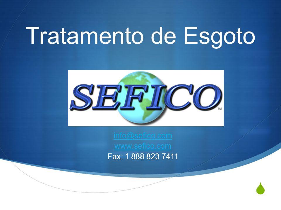 Tratamento de Esgoto info@seficoinfo@sefico.com www.sefico.com Fax: 1 888 823 7411