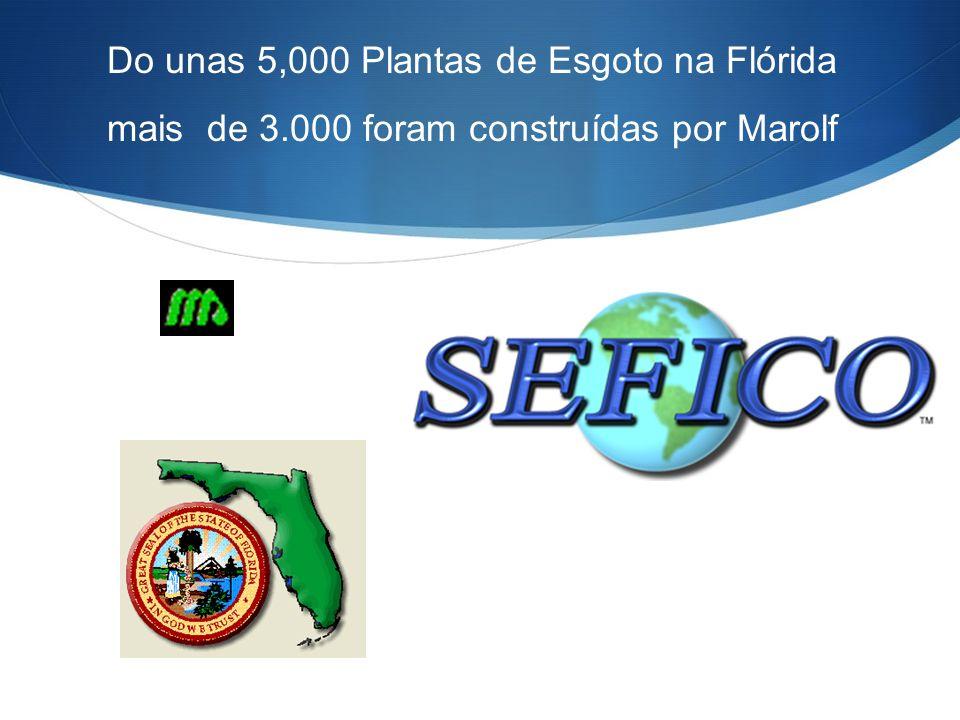 Do unas 5,000 Plantas de Esgoto na Flórida mais de 3.000 foram construídas por Marolf