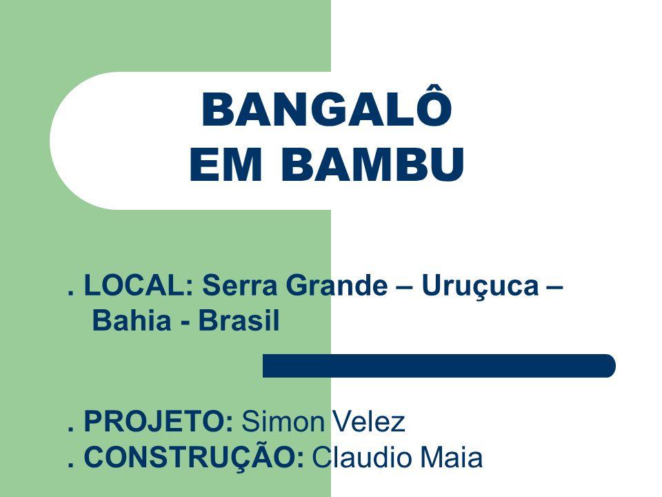 BANGALÔ EM BAMBU. LOCAL: Serra Grande – Uruçuca – Bahia - Brasil. PROJETO: Simon Velez. CONSTRUÇÃO: Claudio Maia