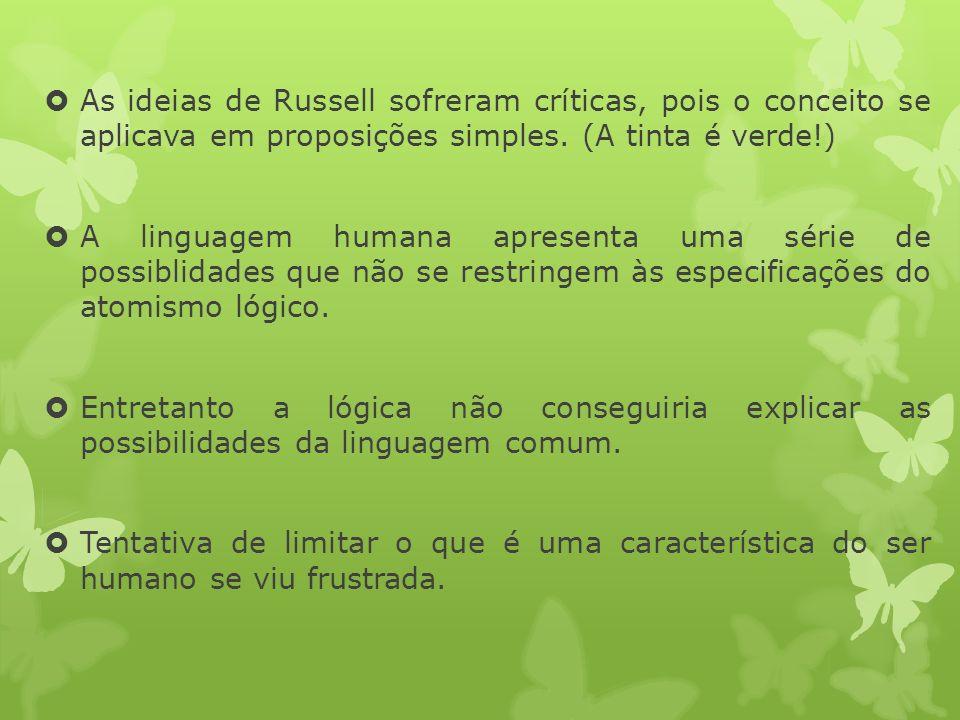 As ideias de Russell sofreram críticas, pois o conceito se aplicava em proposições simples. (A tinta é verde!) A linguagem humana apresenta uma série