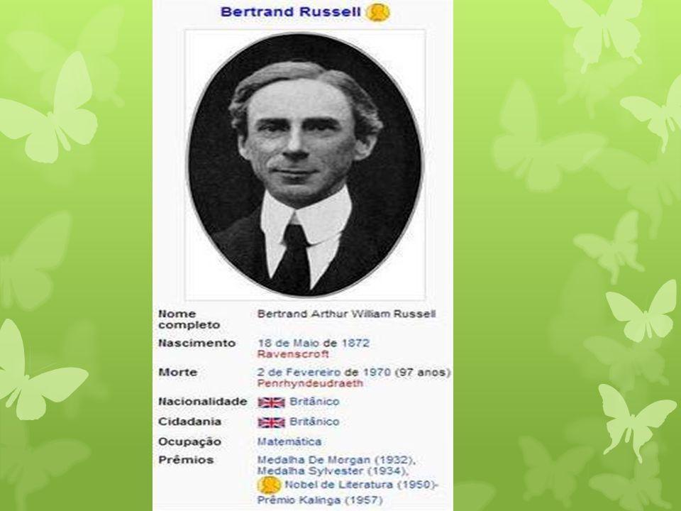 Bertrand Russel (1872-1970) Filósofo, lógico e matemático, defendia que os conceitos de linguagem refletem um pouco de casa uma dessas áreas.