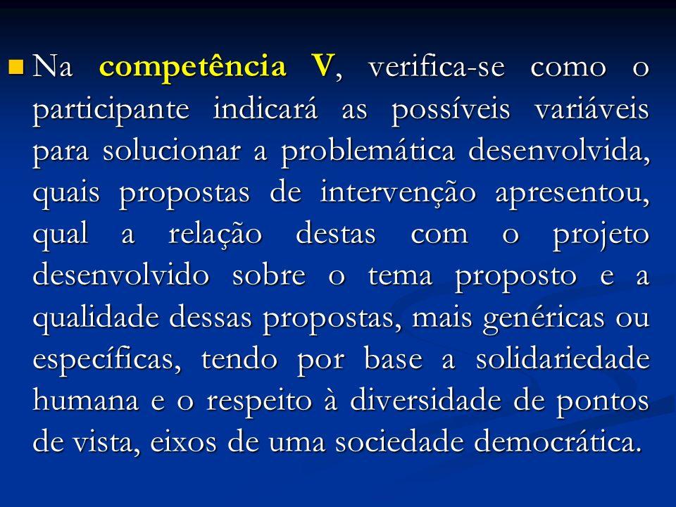 Na competência V, verifica-se como o participante indicará as possíveis variáveis para solucionar a problemática desenvolvida, quais propostas de inte