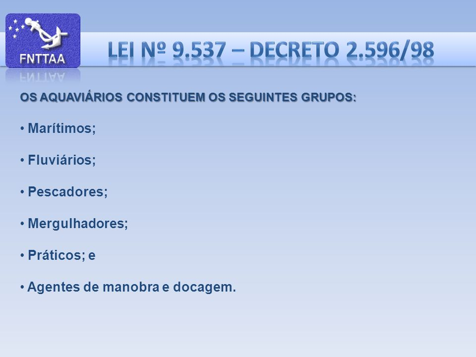 OS AQUAVIÁRIOS CONSTITUEM OS SEGUINTES GRUPOS: Marítimos; Fluviários; Pescadores; Mergulhadores; Práticos; e Agentes de manobra e docagem.