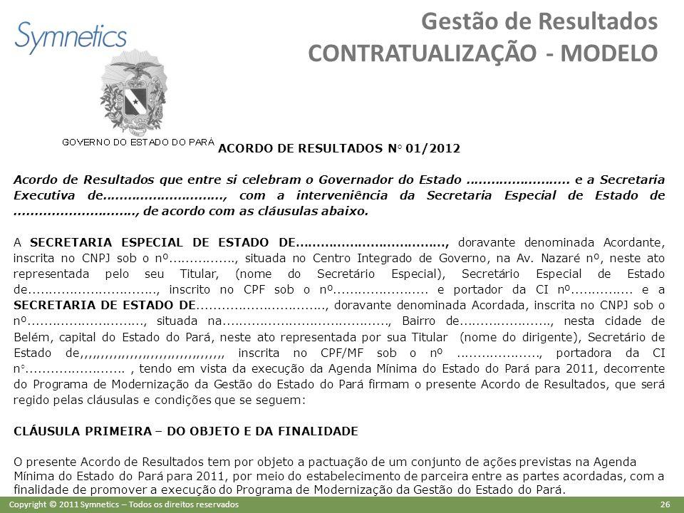 26 Copyright © 2011 Symnetics – Todos os direitos reservados Gestão de Resultados CONTRATUALIZAÇÃO - MODELO ACORDO DE RESULTADOS N° 01/2012 Acordo de
