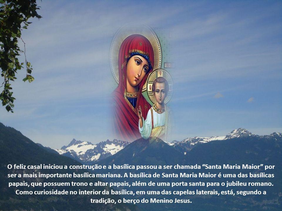 O feliz casal iniciou a construção e a basílica passou a ser chamada Santa Maria Maior por ser a mais importante basílica mariana.