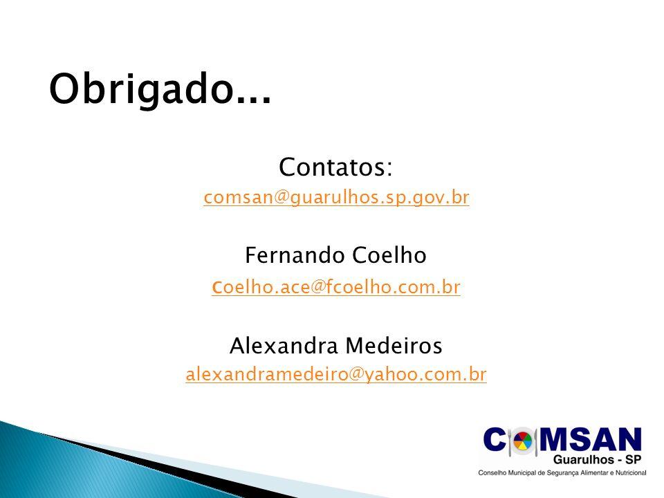 Obrigado... Contatos: comsan@guarulhos.sp.gov.br Fernando Coelho c oelho.ace@fcoelho.com.br Alexandra Medeiros alexandramedeiro@yahoo.com.br