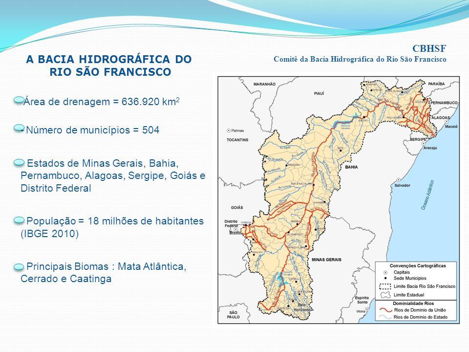 A BACIA HIDROGRÁFICA DO RIO SÃO FRANCISCO Área de drenagem = 636.920 km 2 - Número de municípios = 504 - Estados de Minas Gerais, Bahia, Pernambuco, Alagoas, Sergipe, Goiás e Distrito Federal População = 18 milhões de habitantes (IBGE 2010) Principais Biomas : Mata Atlântica, Cerrado e Caatinga CBHSF Comitê da Bacia Hidrográfica do Rio São Francisco