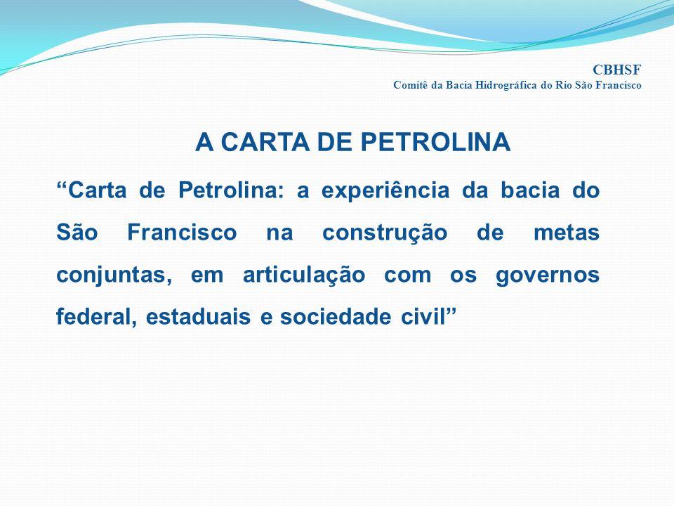 Carta de Petrolina: a experiência da bacia do São Francisco na construção de metas conjuntas, em articulação com os governos federal, estaduais e sociedade civil A CARTA DE PETROLINA CBHSF Comitê da Bacia Hidrográfica do Rio São Francisco