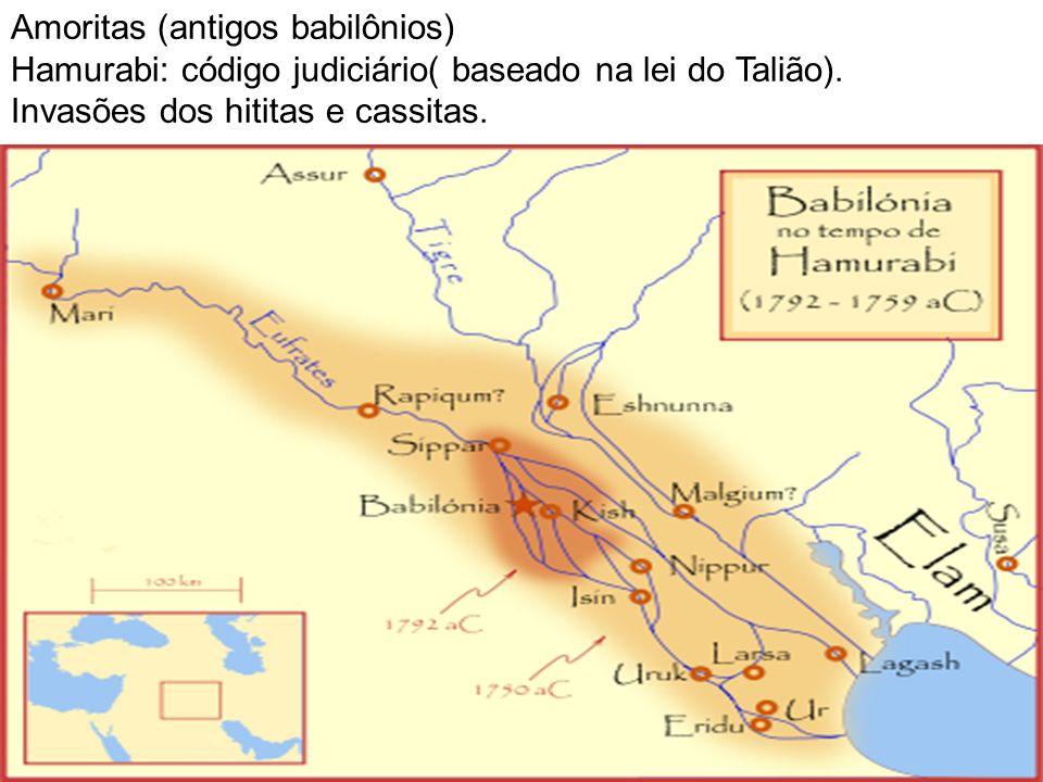 Amoritas (antigos babilônios) Hamurabi: código judiciário( baseado na lei do Talião). Invasões dos hititas e cassitas.