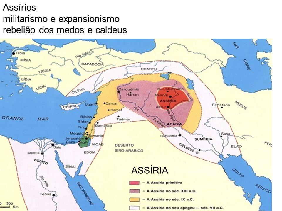 ASSÍRIA Assírios militarismo e expansionismo rebelião dos medos e caldeus