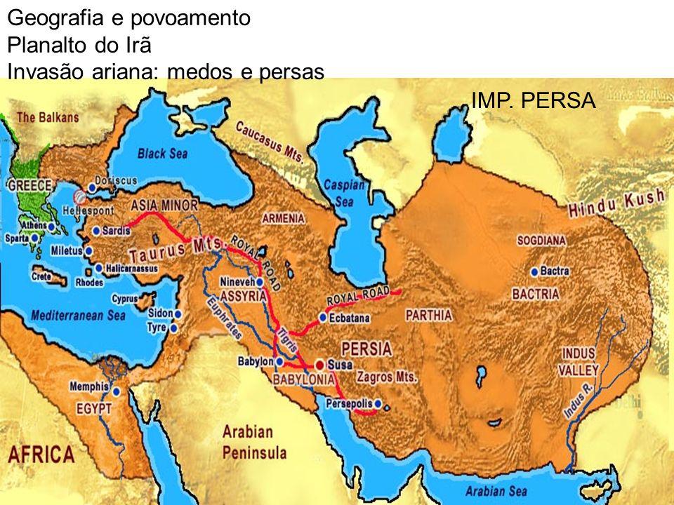 IMP. PERSA Geografia e povoamento Planalto do Irã Invasão ariana: medos e persas