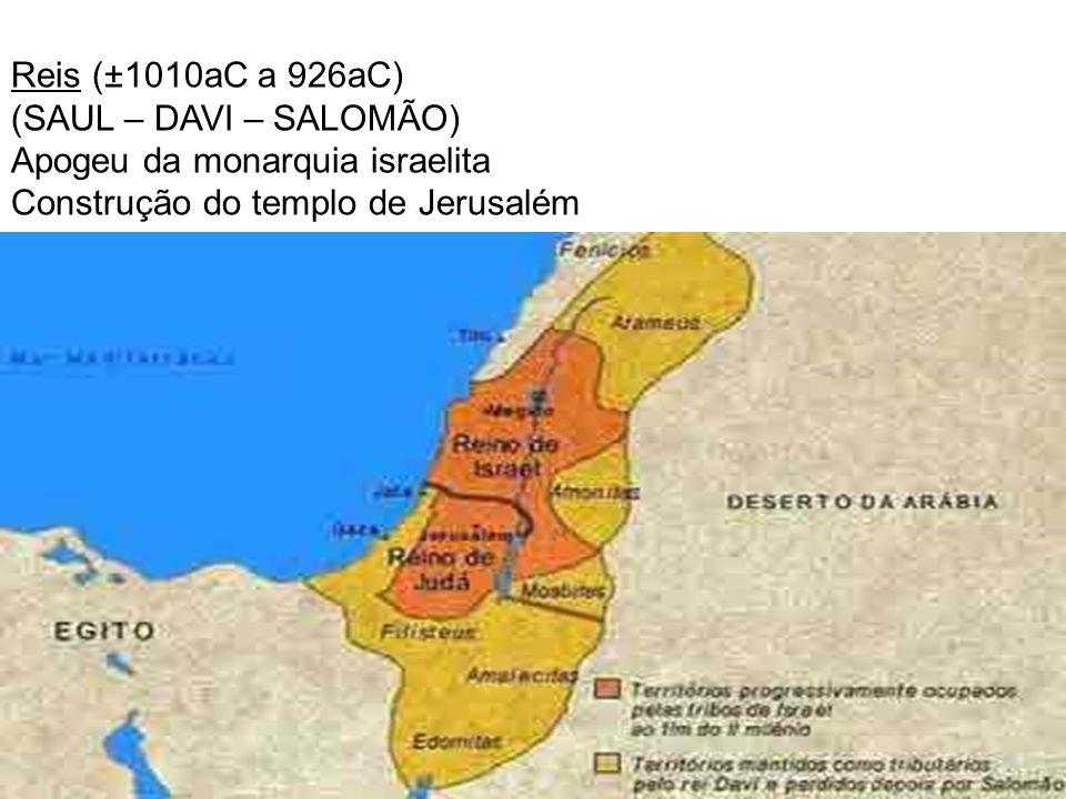 Reis (±1010aC a 926aC) (SAUL – DAVI – SALOMÃO) Apogeu da monarquia israelita Construção do templo de Jerusalém