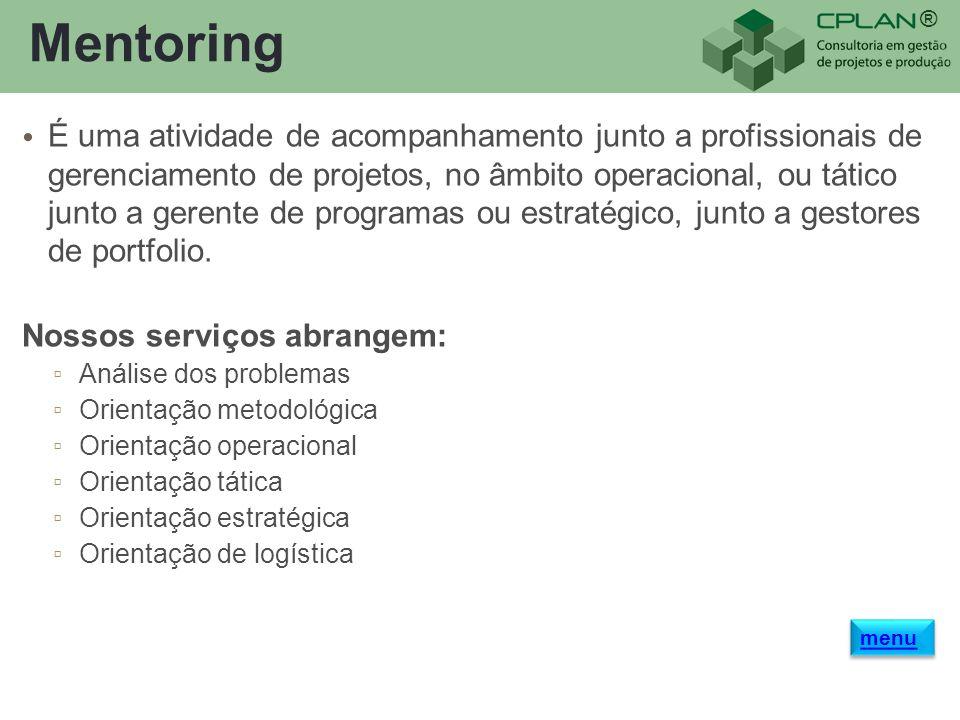 ® Mentoring É uma atividade de acompanhamento junto a profissionais de gerenciamento de projetos, no âmbito operacional, ou tático junto a gerente de programas ou estratégico, junto a gestores de portfolio.