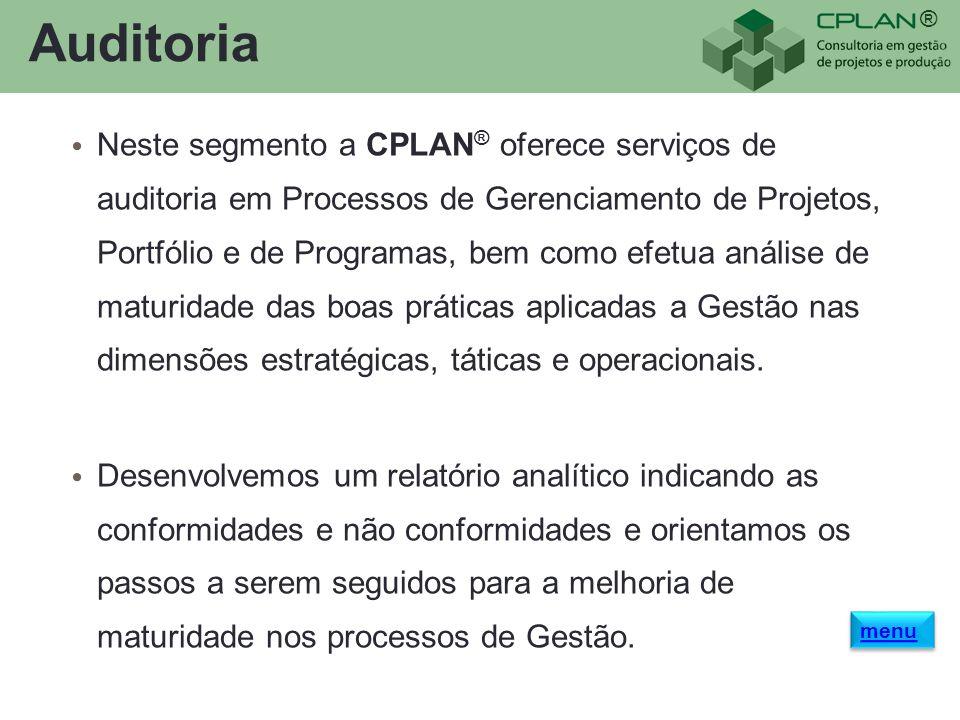 ® Auditoria Neste segmento a CPLAN ® oferece serviços de auditoria em Processos de Gerenciamento de Projetos, Portfólio e de Programas, bem como efetu