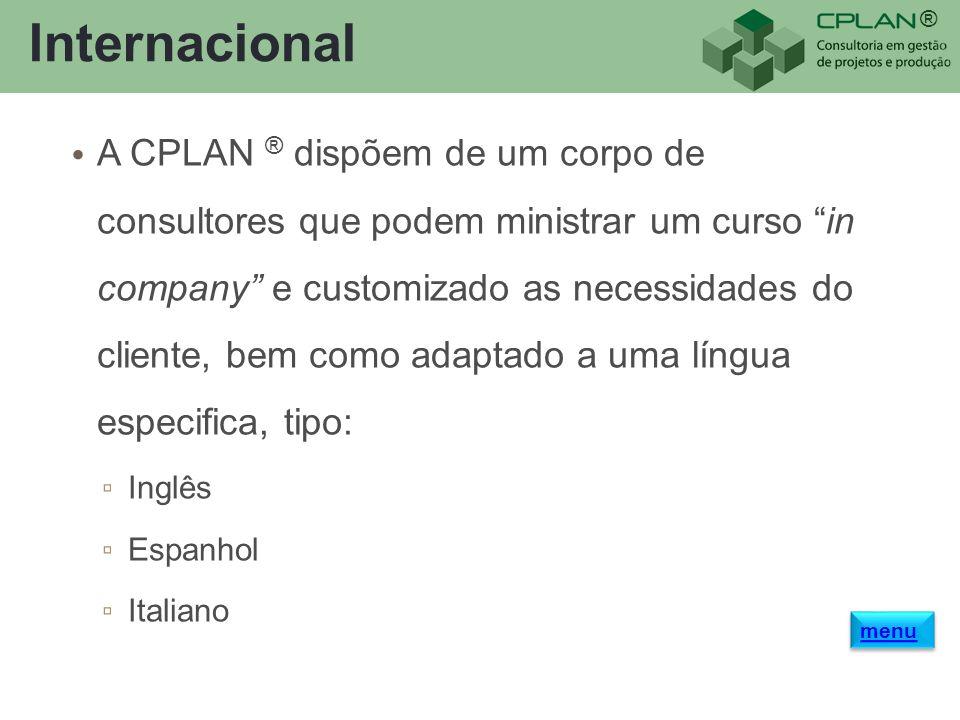 ® Internacional A CPLAN ® dispõem de um corpo de consultores que podem ministrar um curso in company e customizado as necessidades do cliente, bem com