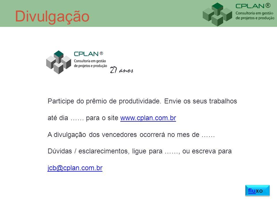® Divulgação Participe do prêmio de produtividade. Envie os seus trabalhos até dia …… para o site www.cplan.com.brwww.cplan.com.br A divulgação dos ve