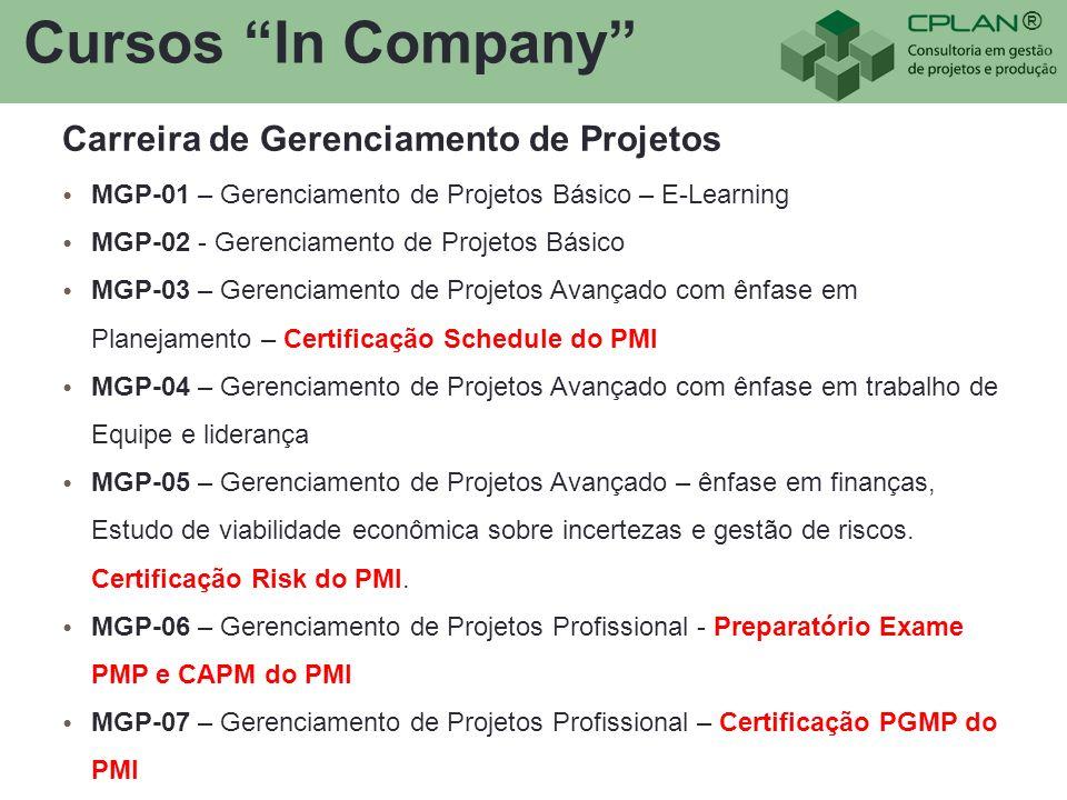 ® Cursos In Company Carreira de Gerenciamento de Projetos MGP-01 – Gerenciamento de Projetos Básico – E-Learning MGP-02 - Gerenciamento de Projetos Básico MGP-03 – Gerenciamento de Projetos Avançado com ênfase em Planejamento – Certificação Schedule do PMI MGP-04 – Gerenciamento de Projetos Avançado com ênfase em trabalho de Equipe e liderança MGP-05 – Gerenciamento de Projetos Avançado – ênfase em finanças, Estudo de viabilidade econômica sobre incertezas e gestão de riscos.