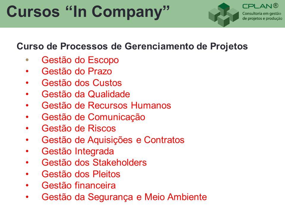 ® Cursos In Company Curso de Processos de Gerenciamento de Projetos Gestão do Escopo Gestão do Prazo Gestão dos Custos Gestão da Qualidade Gestão de R