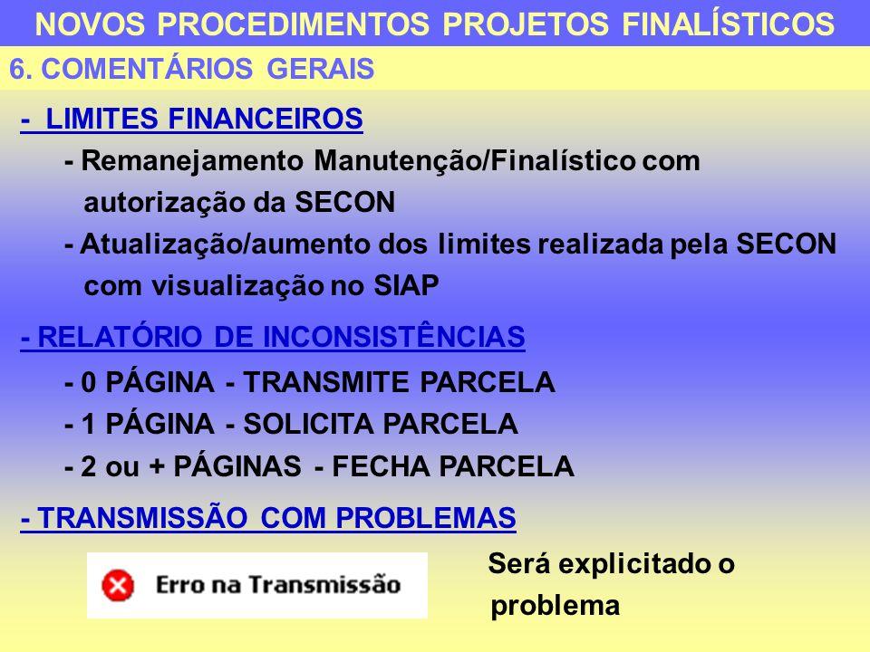 - LIMITES FINANCEIROS - Remanejamento Manutenção/Finalístico com autorização da SECON - Atualização/aumento dos limites realizada pela SECON com visua