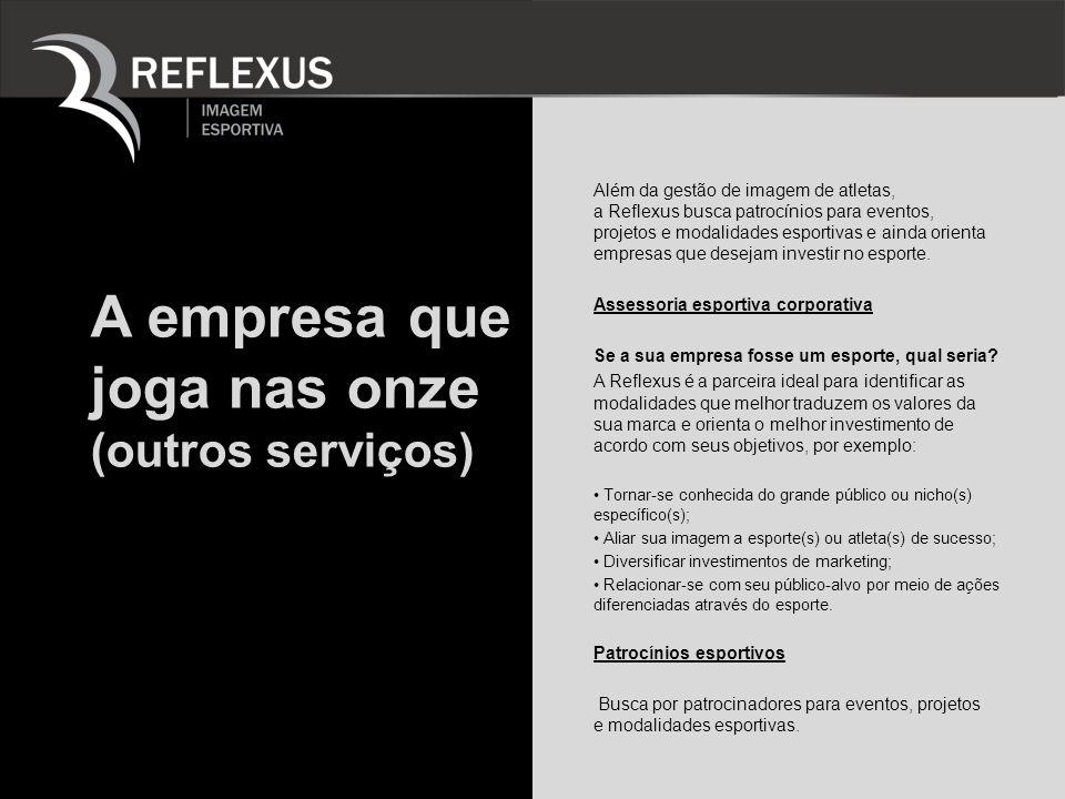A empresa que joga nas onze (outros serviços) Além da gestão de imagem de atletas, a Reflexus busca patrocínios para eventos, projetos e modalidades e