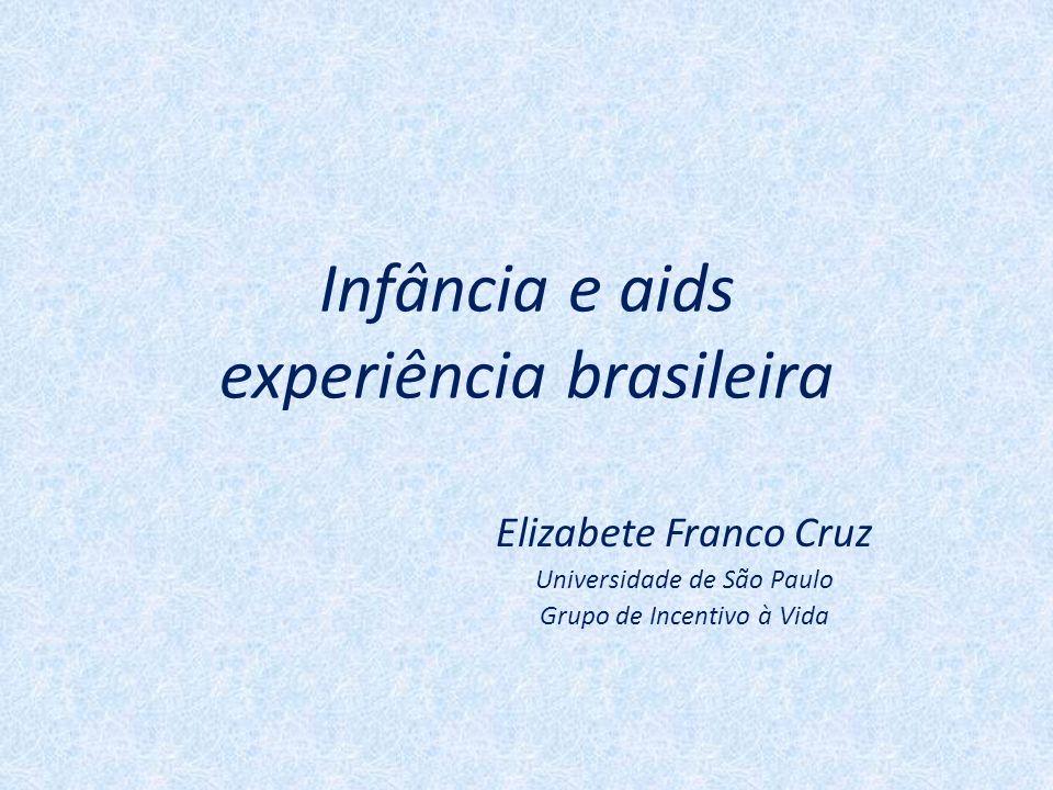 Infância e aids experiência brasileira Elizabete Franco Cruz Universidade de São Paulo Grupo de Incentivo à Vida