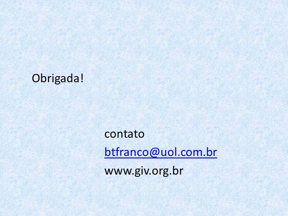 Obrigada! contato btfranco@uol.com.br www.giv.org.br