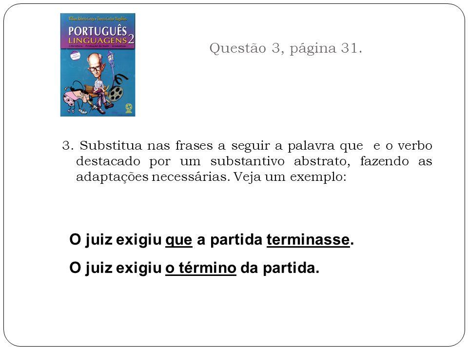 Questão 3, página 31. 3. Substitua nas frases a seguir a palavra que e o verbo destacado por um substantivo abstrato, fazendo as adaptações necessária