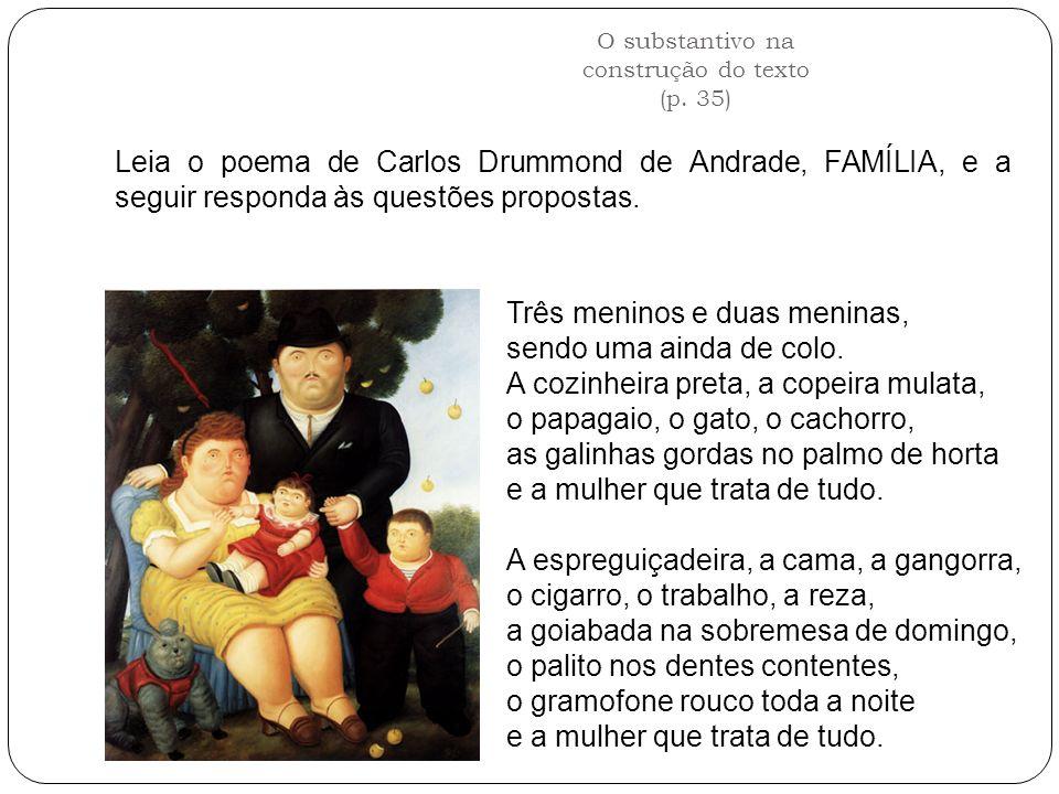 O substantivo na construção do texto (p. 35) Três meninos e duas meninas, sendo uma ainda de colo. A cozinheira preta, a copeira mulata, o papagaio, o