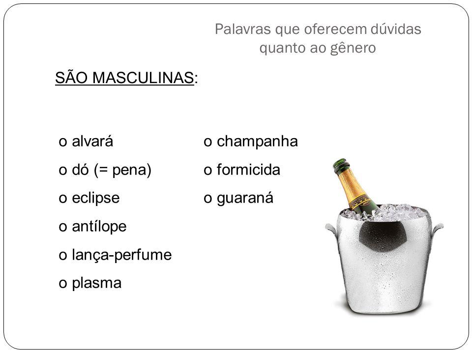 Palavras que oferecem dúvidas quanto ao gênero SÃO MASCULINAS: o alvará o dó (= pena) o eclipse o antílope o lança-perfume o plasma o champanha o form