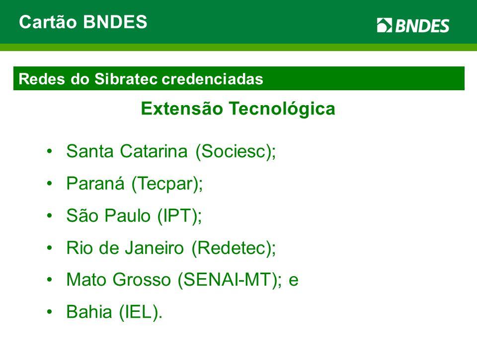 Redes do Sibratec credenciadas Extensão Tecnológica Santa Catarina (Sociesc); Paraná (Tecpar); São Paulo (IPT); Rio de Janeiro (Redetec); Mato Grosso
