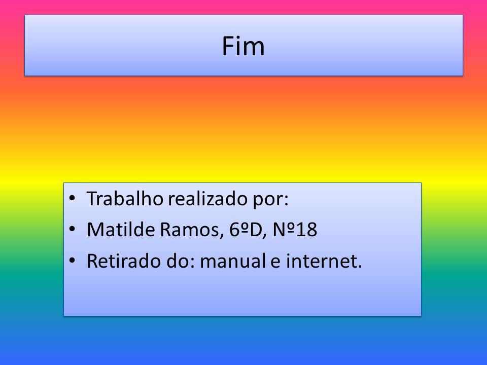 Fim Trabalho realizado por: Matilde Ramos, 6ºD, Nº18 Retirado do: manual e internet. Trabalho realizado por: Matilde Ramos, 6ºD, Nº18 Retirado do: man