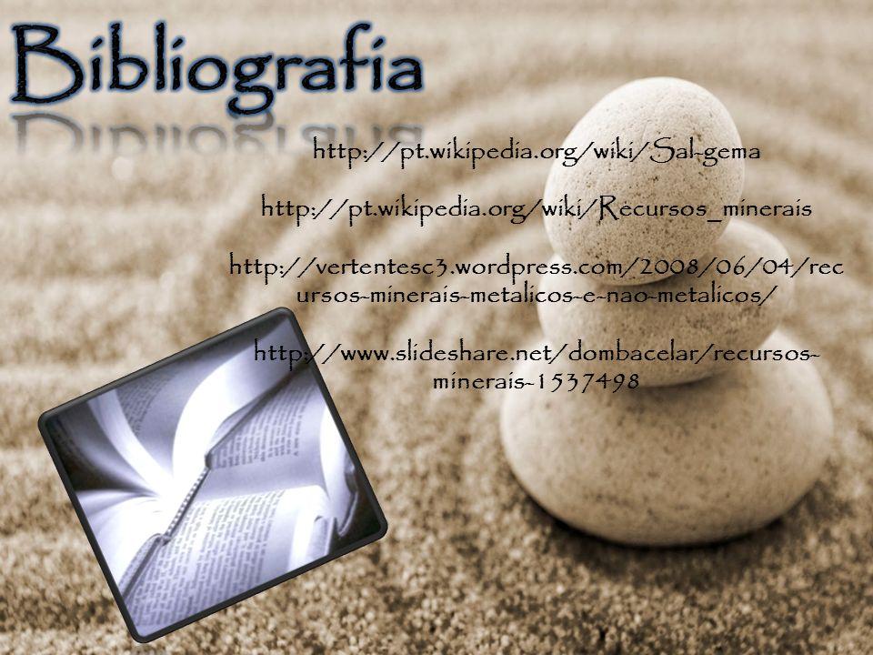 http://pt.wikipedia.org/wiki/Sal-gema http://pt.wikipedia.org/wiki/Recursos_minerais http://vertentesc3.wordpress.com/2008/06/04/rec ursos-minerais-me
