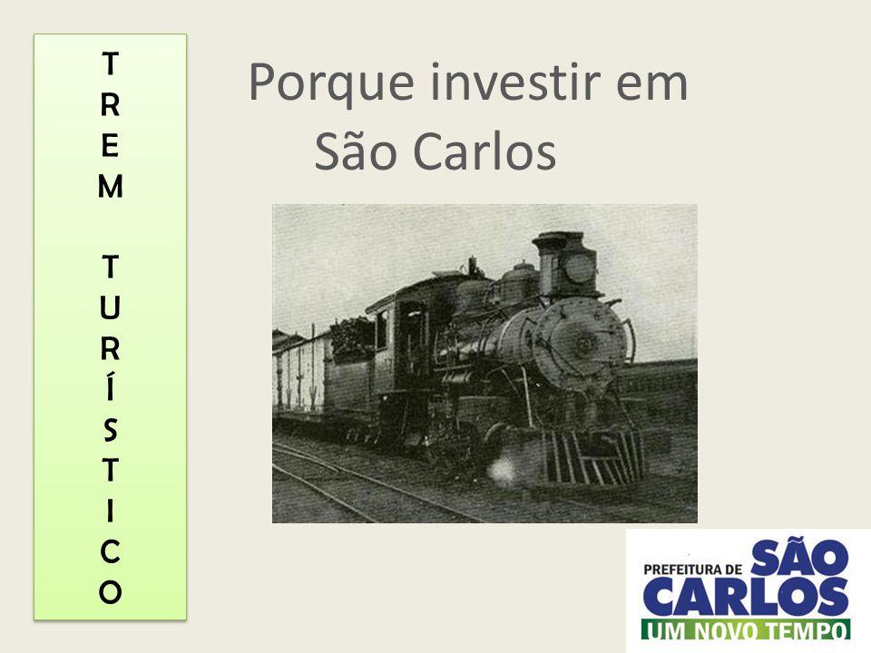 TREM TURÍSTICOTREM TURÍSTICO TREM TURÍSTICOTREM TURÍSTICO Porque investir em São Carlos
