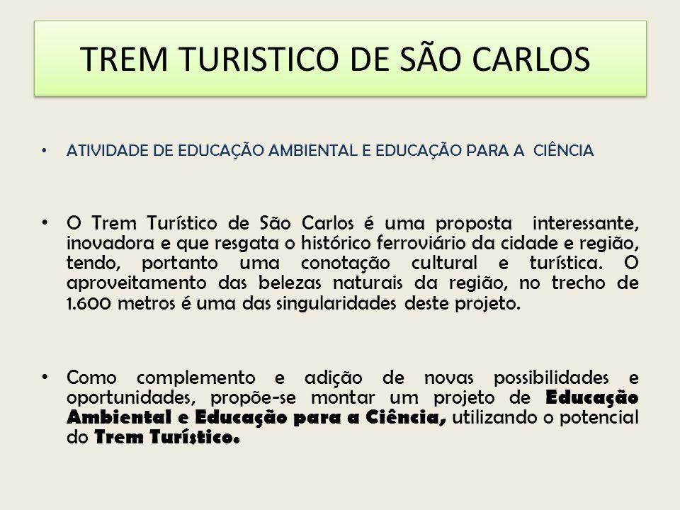 TREM TURISTICO DE SÃO CARLOS ATIVIDADE DE EDUCAÇÃO AMBIENTAL E EDUCAÇÃO PARA A CIÊNCIA O Trem Turístico de São Carlos é uma proposta interessante, ino