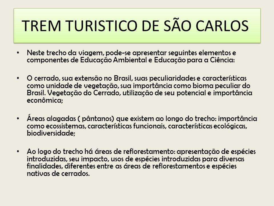 TREM TURISTICO DE SÃO CARLOS Neste trecho da viagem, pode-se apresentar seguintes elementos e componentes de Educação Ambiental e Educação para a Ciência: O cerrado, sua extensão no Brasil, suas peculiaridades e características como unidade de vegetação, sua importância como bioma peculiar do Brasil.