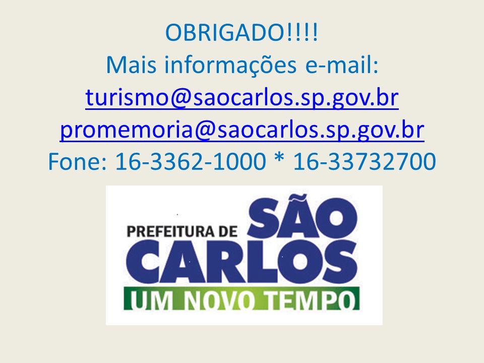 OBRIGADO!!!! Mais informações e-mail: turismo@saocarlos.sp.gov.br promemoria@saocarlos.sp.gov.br Fone: 16-3362-1000 * 16-33732700 turismo@saocarlos.sp