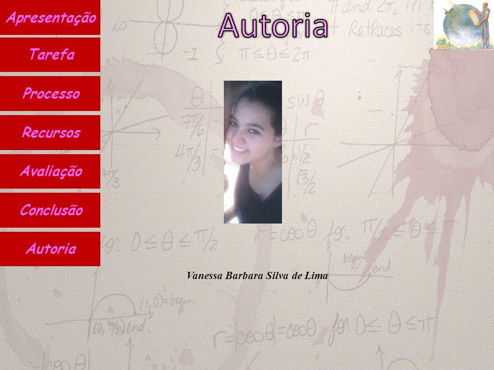 Autoria Conclusão Avaliação Recursos Processo Apresentação Tarefa Vanessa Barbara Silva de Lima
