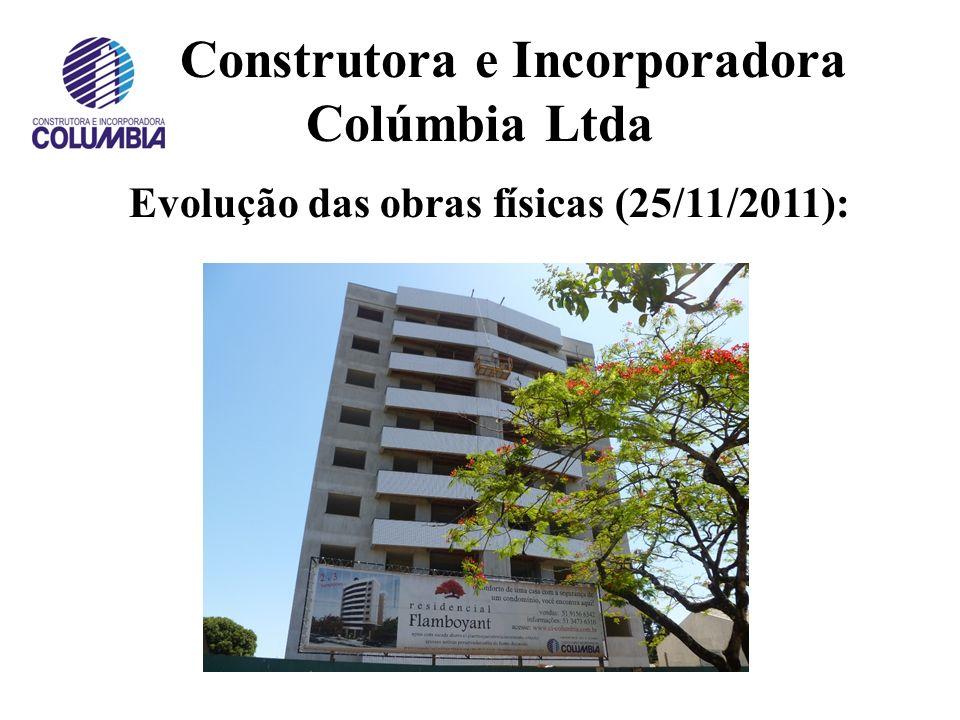 Construtora e Incorporadora Colúmbia Ltda Evolução das obras físicas (04/08/2011):